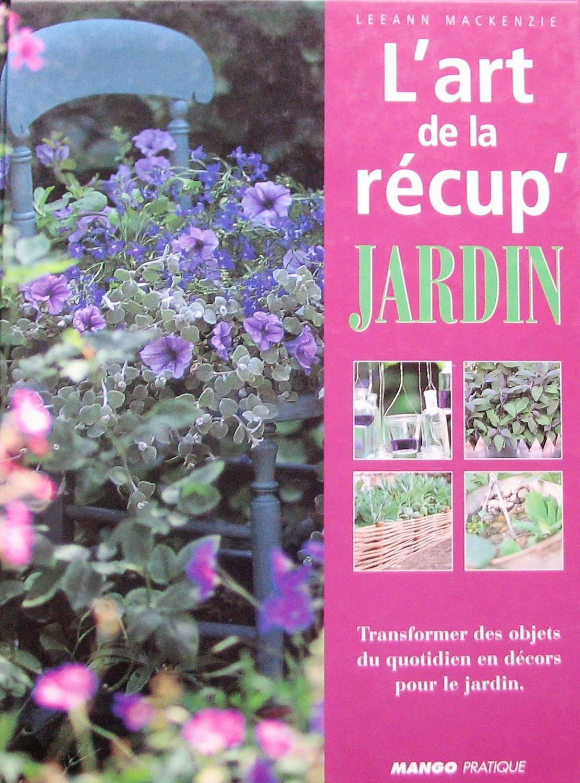 L'art De La Récup' Jardin. Transformer Des ... encequiconcerne Recup Pour Le Jardin