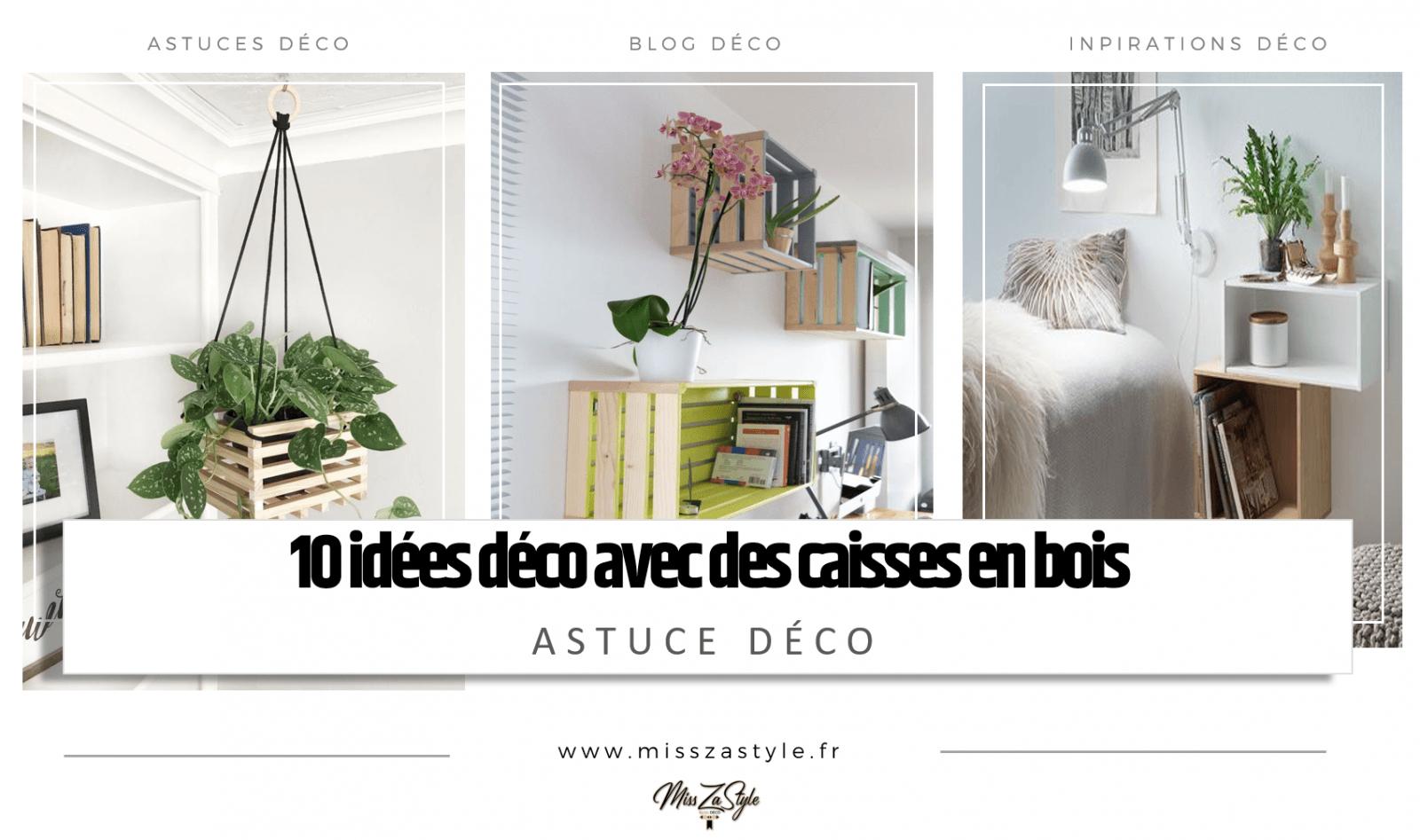 10 Idées Déco Avec Des Caisses En Bois- Misszastyle - Blog Déco encequiconcerne Idees-Deco.blog